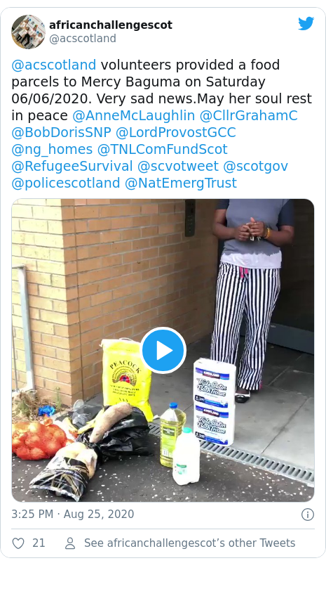 Twitter post by @acscotland: @acscotland volunteers provided a food parcels to Mercy Baguma on Saturday 06/06/2020. Very sad news.May her soul rest in peace @AnneMcLaughlin @CllrGrahamC @BobDorisSNP @LordProvostGCC @ng_homes @TNLComFundScot @RefugeeSurvival @scvotweet @scotgov @policescotland @NatEmergTrust