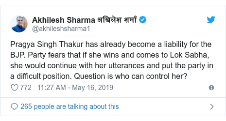 Twitter post by @akhileshsharma1: Pragya Singh Thakur has already become a liability for the BJP. Party fears that if she wins and comes to Lok Sabha, she would continue with her utterances and put the party in a difficult position. Question is who can control her?