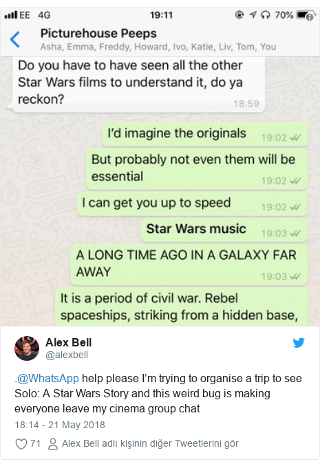 @alexbell tarafından yapılan Twitter paylaşımı: .@WhatsApp help please I'm trying to organise a trip to see Solo  A Star Wars Story and this weird bug is making everyone leave my cinema group chat
