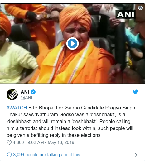 Twitter post by @ANI: #WATCH BJP Bhopal Lok Sabha Candidate Pragya Singh Thakur says 'Nathuram Godse was a 'deshbhakt', is a 'deshbhakt' and will remain a 'deshbhakt'. People calling him a terrorist should instead look within, such people will be given a befitting reply in these elections
