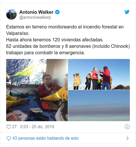 Publicación de Twitter por @antoniowalkerp: Estamos en terreno monitoreando el incendio forestal en Valparaíso. Hasta ahora tenemos 120 viviendas afectadas.62 unidades de bomberos y 8 aeronaves (incluido Chinook) trabajan para combatir la emergencia.