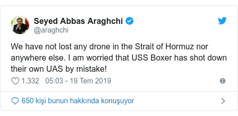 @araghchi tarafından yapılan Twitter paylaşımı: We have not lost any drone in the Strait of Hormuz nor anywhere else. I am worried that USS Boxer has shot down their own UAS by mistake!