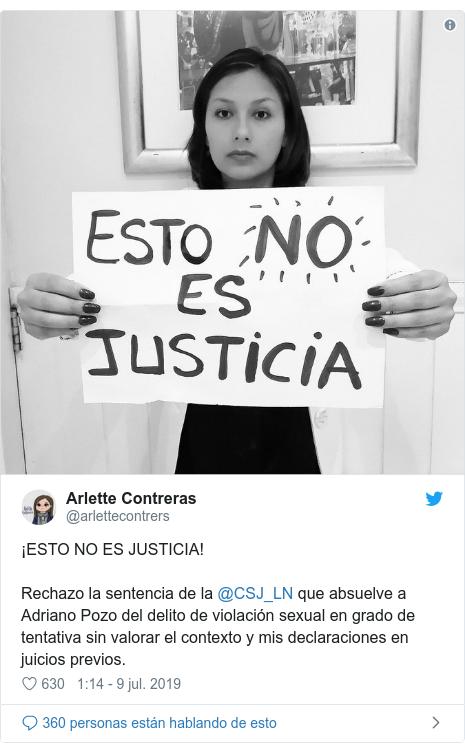 Publicación de Twitter por @arlettecontrers: ¡ESTO NO ES JUSTICIA!Rechazo la sentencia de la @CSJ_LN que absuelve a Adriano Pozo del delito de violación sexual en grado de tentativa sin valorar el contexto y mis declaraciones en juicios previos.