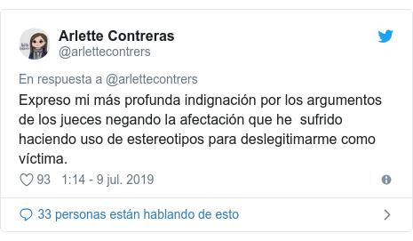 Publicación de Twitter por @arlettecontrers: Expreso mi más profunda indignación por los argumentos de los jueces negando la afectación que he  sufrido haciendo uso de estereotipos para deslegitimarme como víctima.