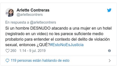 Publicación de Twitter por @arlettecontrers: Si un hombre DESNUDO atacando a una mujer en un hotel (registrado en un video) no les parece suficiente medio probatorio para entender el contexto del delito de violación sexual, entonces ¿QUÉ?#EstoNoEsJusticia