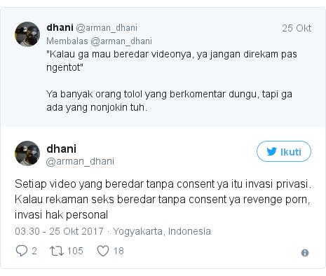 Twitter pesan oleh @arman_dhani: Setiap video yang beredar tanpa consent ya itu invasi privasi. Kalau rekaman seks beredar tanpa consent ya revenge porn, invasi hak personal