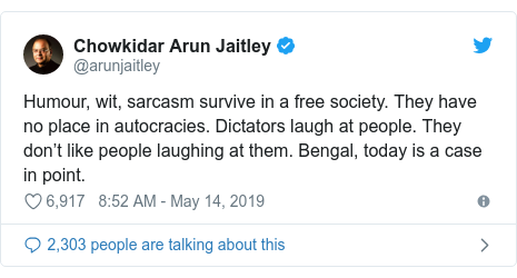 Twitter post by @arunjaitley: Humour, wit, sarcasm survive in a free society. They have no place in autocracies. Dictators laugh at people. They don't like people laughing at them. Bengal, today is a case in point.