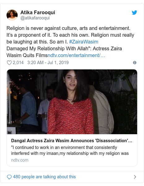 """Twitter post by @atikafarooqui: Religion is never against culture, arts and entertainment. It's a proponent of it. To each his own. Religion must really be laughing at this. So am I. #ZairaWasimDamaged My Relationship With Allah"""" Actress Zaira Wasim Quits Films"""