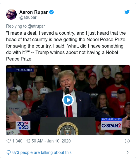 "Twitter post by @atrupar: ""I made a deal, I saved a country, and I just heard that the head of that country is now getting the Nobel Peace Prize for saving the country. I said, 'what, did I have something do with it?'"" -- Trump whines about not having a Nobel Peace Prize"