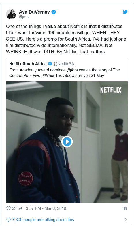 Twitter post by @ava: One of the things I value about Netflix is that it distributes black work far/wide. 190 countries will get WHEN THEY SEE US. Here's a promo for South Africa. I've had just one film distributed wide internationally. Not SELMA. Not WRINKLE. It was 13TH. By Netflix. That matters.