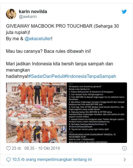 Twitter pesan oleh @awkarin: GIVEAWAY MACBOOK PRO TOUCHBAR (Seharga 30 juta rupiah)!By me & @ekaceluller!Mau tau caranya? Baca rules dibawah ini!Mari jadikan Indonesia kita bersih tanpa sampah dan menangkan hadiahnya!#SadarDanPeduli#IndonesiaTanpaSampah