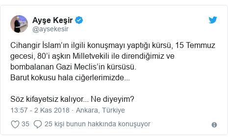 @aysekesir tarafından yapılan Twitter paylaşımı: Cihangir İslam'ın ilgili konuşmayı yaptığı kürsü, 15 Temmuz gecesi, 80'i aşkın Milletvekili ile direndiğimiz ve bombalanan Gazi Meclis'in kürsüsü. Barut kokusu hala ciğerlerimizde...Söz kifayetsiz kalıyor... Ne diyeyim?