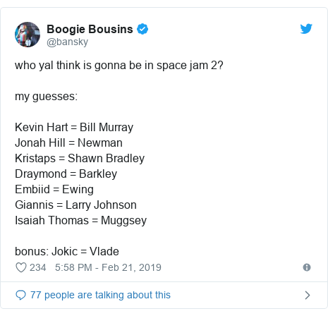 Twitter post by @bansky: who yal think is gonna be in space jam 2? my guesses Kevin Hart = Bill MurrayJonah Hill = NewmanKristaps = Shawn BradleyDraymond = BarkleyEmbiid = EwingGiannis = Larry JohnsonIsaiah Thomas = Muggseybonus  Jokic = Vlade