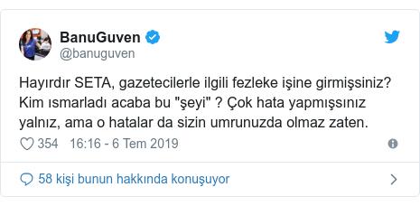 """@banuguven tarafından yapılan Twitter paylaşımı: Hayırdır SETA, gazetecilerle ilgili fezleke işine girmişsiniz? Kim ısmarladı acaba bu """"şeyi"""" ? Çok hata yapmışsınız yalnız, ama o hatalar da sizin umrunuzda olmaz zaten."""