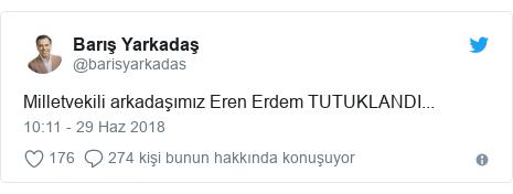 @barisyarkadas tarafından yapılan Twitter paylaşımı: Milletvekili arkadaşımız Eren Erdem TUTUKLANDI...