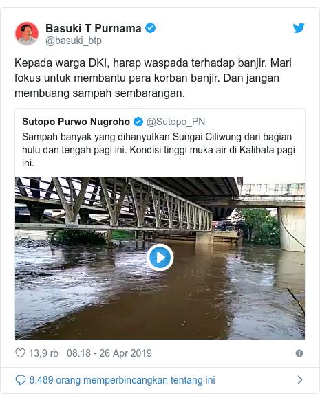 Twitter pesan oleh @basuki_btp: Kepada warga DKI, harap waspada terhadap banjir. Mari fokus untuk membantu para korban banjir. Dan jangan membuang sampah sembarangan.