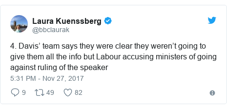 Twitter post by @bbclaurak: 4. Davis' team says they were clear they weren't going to give them all the info but Labour accusing ministers of going against ruling of the speaker