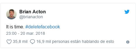 Publicación de Twitter por @brianacton: It is time. #deletefacebook