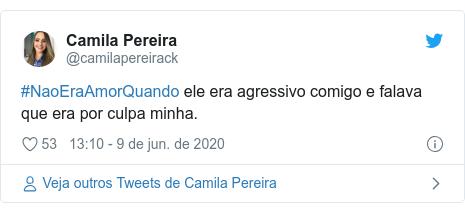 Twitter post de @camilapereirack: #NaoEraAmorQuando ele era agressivo comigo e falava que era por culpa minha.