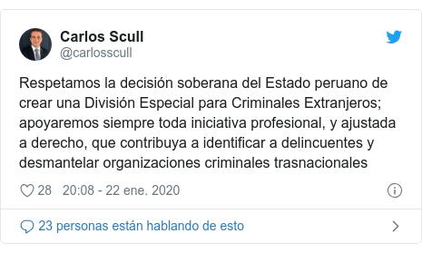 Publicación de Twitter por @carlosscull: Respetamos la decisión soberana del Estado peruano de crear una División Especial para Criminales Extranjeros; apoyaremos siempre toda iniciativa profesional, y ajustada a derecho, que contribuya a identificar a delincuentes y desmantelar organizaciones criminales trasnacionales