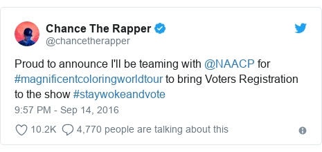 Twitter post by @chancetherapper: Proud to announce I'll be teaming with @NAACP for #magnificentcoloringworldtour to bring Voters Registration to the show #staywokeandvote