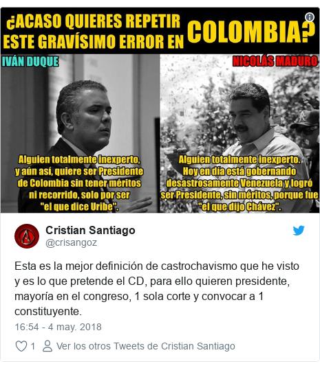 Publicación de Twitter por @crisangoz: Esta es la mejor definición de castrochavismo que he visto y es lo que pretende el CD, para ello quieren presidente, mayoría en el congreso, 1 sola corte y convocar a 1 constituyente.