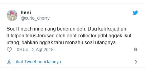Twitter pesan oleh @curio_cherry: Soal fintech ini emang beneran deh. Dua kali kejadian ditelpon terus-terusan oleh debt collector pdhl nggak ikut utang, bahkan nggak tahu menahu soal utangnya.