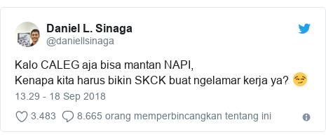 Twitter pesan oleh @daniellsinaga: Kalo CALEG aja bisa mantan NAPI,Kenapa kita harus bikin SKCK buat ngelamar kerja ya? 😏