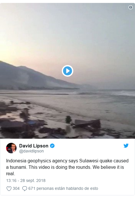 Publicación de Twitter por @davidlipson: Indonesia geophysics agency says Sulawesi quake caused a tsunami. This video is doing the rounds. We believe it is real.