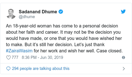Twitter post by @dhume: An 18-year-old woman has come to a personal decision about her faith and career. It may not be the decision you would have made, or one that you would have wished her to make. But it's still her decision. Let's just thank #ZairaWasim for her work and wish her well. Case closed.