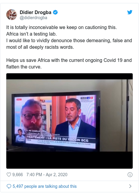 Twitter post by @didierdrogba: It is totally inconceivable we keep on cautioning this.Africa isn't a testing lab.I would like to vividly denounce those demeaning, false and most of all deeply racists words.Helps us save Africa with the current ongoing Covid 19 and flatten the curve.