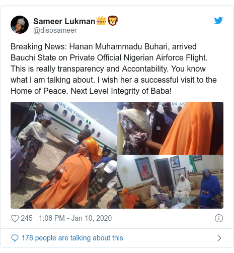 Twitter post by @disosameer: Breaking News  Hanan Muhammadu Buhari, arrived Bauchi State on Private Official Nigerian Airforce Flight. This is really transparency and Accontability. You know what l am talking about. I wish her a successful visit to the Home of Peace. Next Level Integrity of Baba!