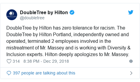 Twitter waxaa daabacay @doubletree: DoubleTree by Hilton has zero tolerance for racism. The DoubleTree by Hilton Portland, independently owned and operated, terminated 2 employees involved in the mistreatment of Mr. Massey and is working with Diversity & Inclusion experts. Hilton deeply apologizes to Mr. Massey.