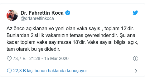 @drfahrettinkoca tarafından yapılan Twitter paylaşımı: Az önce açıklanan ve yeni olan vaka sayısı, toplam 12'dir. Bunlardan 2'si ilk vakamızın temas çevresindendir. Şu ana kadar toplam vaka sayımızsa 18'dir. Vaka sayısı bilgisi açık, tam olarak bu şekildedir.