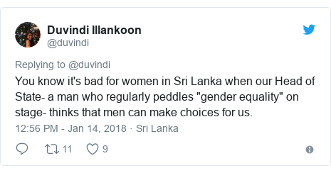 "Twitter post by @duvindi: You know it's bad for women in Sri Lanka when our Head of State- a man who regularly peddles ""gender equality"" on stage- thinks that men can make choices for us."