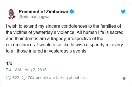Twitter post by @edmnangagwa: I wish to extend my sincere condolences to the families of the victims of yesterday's violence. All human life is sacred, and their deaths are a tragedy, irrespective of the circumstances. I would also like to wish a speedy recovery to all those injured in yesterday's events1/6