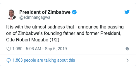 Twitter post by @edmnangagwa: It is with the utmost sadness that I announce the passing on of Zimbabwe's founding father and former President, Cde Robert Mugabe (1/2)
