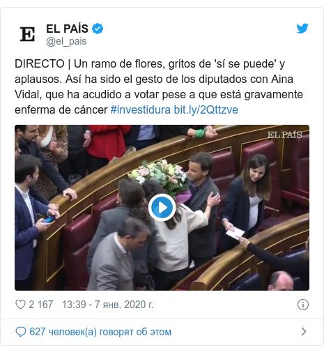 Twitter пост, автор: @el_pais: DIRECTO | Un ramo de flores, gritos de 'sí se puede' y aplausos. Así ha sido el gesto de los diputados con Aina Vidal, que ha acudido a votar pese a que está gravamente enferma de cáncer #investidura