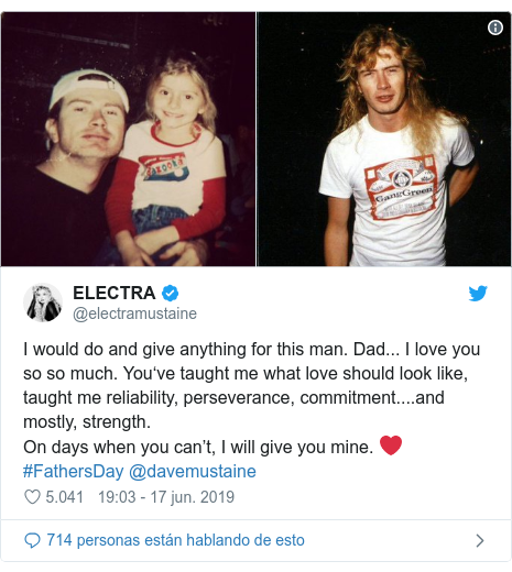 Publicación de Twitter por @electramustaine: I would do and give anything for this man. Dad... I love you so so much. You've taught me what love should look like, taught me reliability, perseverance, commitment....and mostly, strength. On days when you can't, I will give you mine. ❤️ #FathersDay @davemustaine