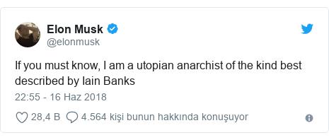 @elonmusk tarafından yapılan Twitter paylaşımı: If you must know, I am a utopian anarchist of the kind best described by Iain Banks