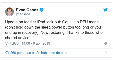 Publicación de Twitter por @eosnos: Update on toddler-iPad-lock-out  Got it into DFU mode (don't hold down the sleep/power button too long or you end up in recovery). Now restoring. Thanks to those who shared advice!