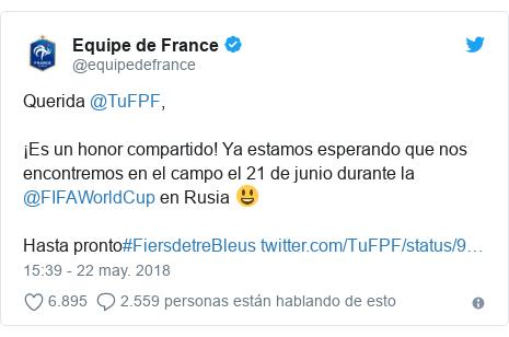 Publicación de Twitter por @equipedefrance: Querida @TuFPF, ¡Es un honor compartido! Ya estamos esperando que nos encontremos en el campo el 21 de junio durante la @FIFAWorldCup en Rusia 😃Hasta pronto#FiersdetreBleus