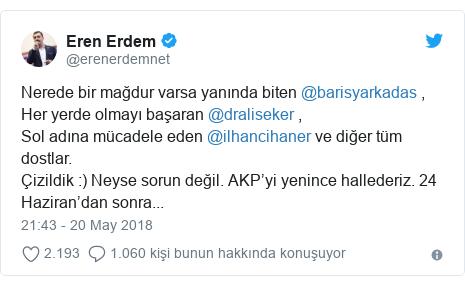 @erenerdemnet tarafından yapılan Twitter paylaşımı: Nerede bir mağdur varsa yanında biten @barisyarkadas ,Her yerde olmayı başaran @draliseker ,Sol adına mücadele eden @ilhancihaner ve diğer tüm dostlar.Çizildik  ) Neyse sorun değil. AKP'yi yenince hallederiz. 24 Haziran'dan sonra...