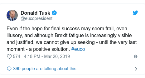 Twitter post by @eucopresident: Even if the hope for final success may seem frail, even illusory, and although Brexit fatigue is increasingly visible and justified, we cannot give up seeking - until the very last moment - a positive solution. #euco