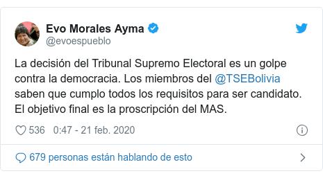 Publicación de Twitter por @evoespueblo: La decisión del Tribunal Supremo Electoral es un golpe contra la democracia. Los miembros del @TSEBolivia saben que cumplo todos los requisitos para ser candidato. El objetivo final es la proscripción del MAS.