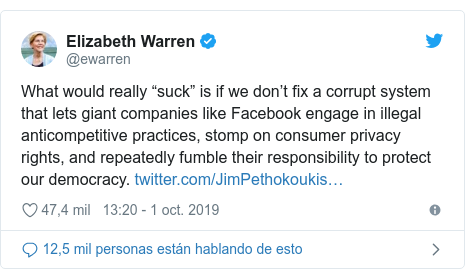 "Publicación de Twitter por @ewarren: What would really ""suck"" is if we don't fix a corrupt system that lets giant companies like Facebook engage in illegal anticompetitive practices, stomp on consumer privacy rights, and repeatedly fumble their responsibility to protect our democracy."