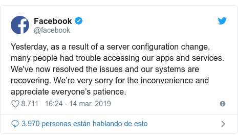 Publicación de Twitter por @facebook: Yesterday, as a result of a server configuration change, many people had trouble accessing our apps and services. We've now resolved the issues and our systems are recovering. We're very sorry for the inconvenience and appreciate everyone's patience.