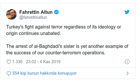 @fahrettinaltun tarafından yapılan Twitter paylaşımı: Turkey's fight against terror regardless of its ideology or origin continues unabated. The arrest of al-Baghdadi's sister is yet another example of the success of our counter-terrorism operations.