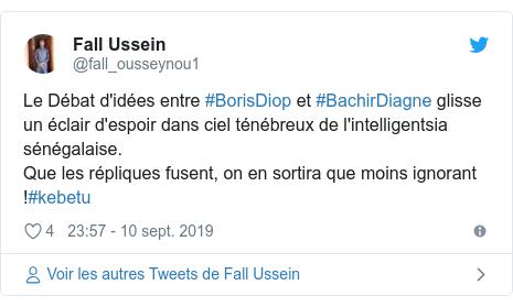 Twitter publication par @fall_ousseynou1: Le Débat d'idées entre #BorisDiop et #BachirDiagne glisse un éclair d'espoir dans ciel ténébreux de l'intelligentsia sénégalaise.Que les répliques fusent, on en sortira que moins ignorant !#kebetu