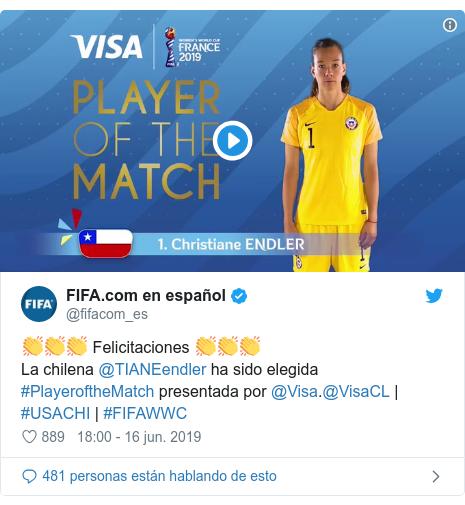 Publicación de Twitter por @fifacom_es: 👏👏👏 Felicitaciones 👏👏👏La chilena @TIANEendler ha sido elegida #PlayeroftheMatch presentada por @Visa.@VisaCL | #USACHI | #FIFAWWC